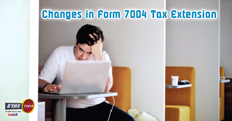 Changes to IRS Form 7004 Tax Extension