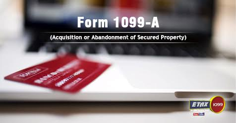 Form 1099-A (Acquisition or Abandonment of Secured Property)